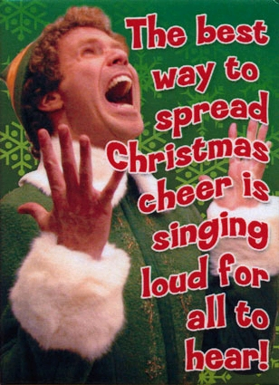 Buddy the Elf quote: The best way to spread Christmas cheer is singing ...